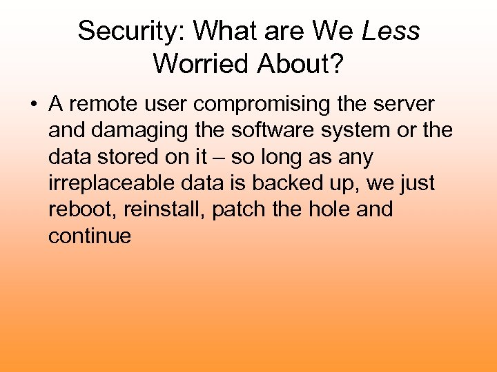 Security: What are We Less Worried About? • A remote user compromising the server