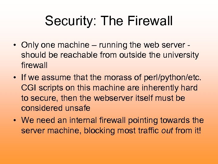 Security: The Firewall • Only one machine – running the web server should be
