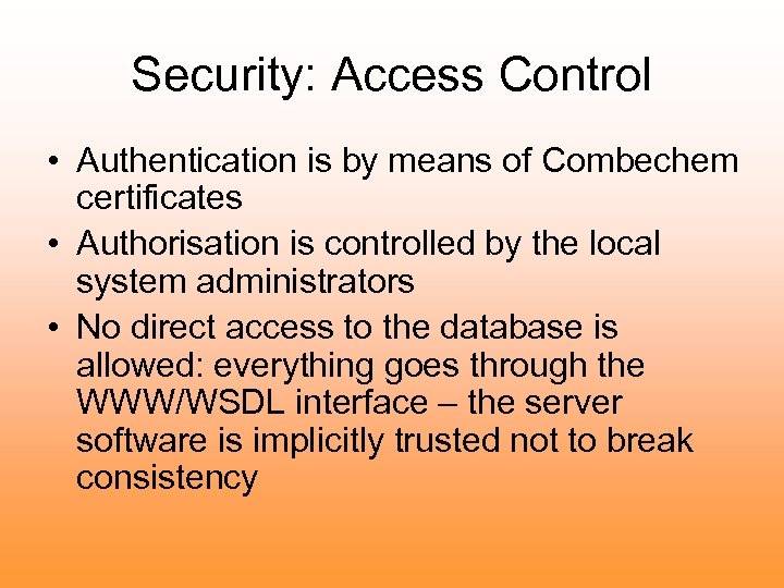 Security: Access Control • Authentication is by means of Combechem certificates • Authorisation is