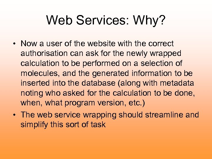 Web Services: Why? • Now a user of the website with the correct authorisation