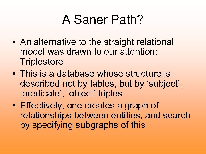 A Saner Path? • An alternative to the straight relational model was drawn to