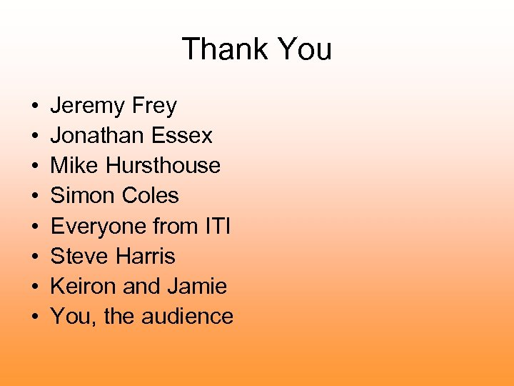 Thank You • • Jeremy Frey Jonathan Essex Mike Hursthouse Simon Coles Everyone from