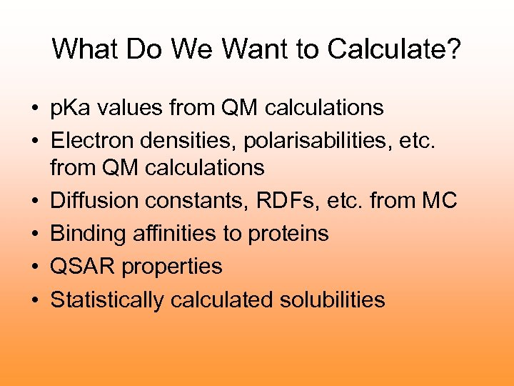 What Do We Want to Calculate? • p. Ka values from QM calculations •
