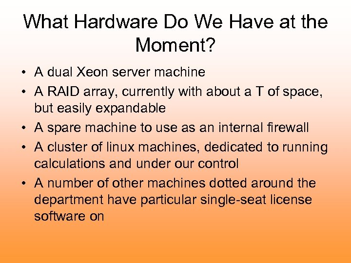 What Hardware Do We Have at the Moment? • A dual Xeon server machine