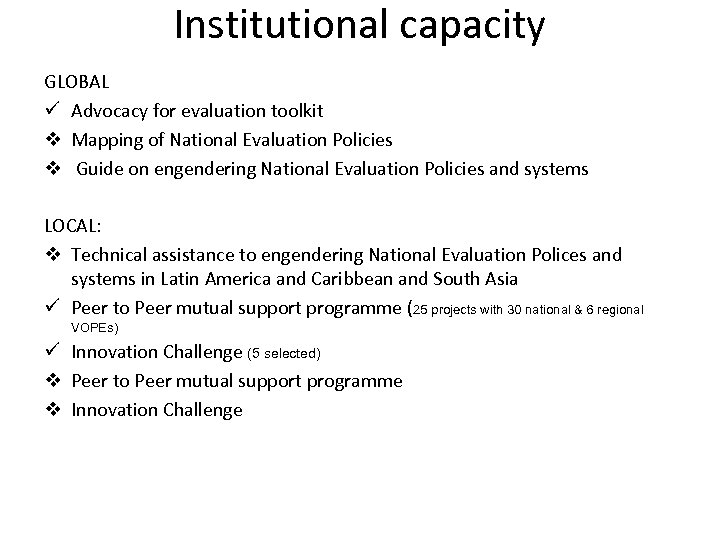 Institutional capacity GLOBAL ü Advocacy for evaluation toolkit v Mapping of National Evaluation Policies