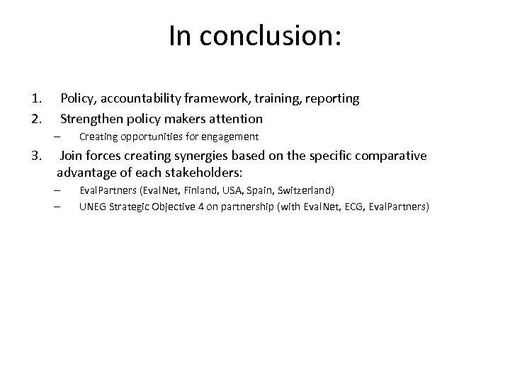 In conclusion: 1. 2. Policy, accountability framework, training, reporting Strengthen policy makers attention –