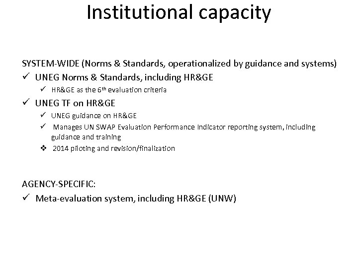 Institutional capacity SYSTEM-WIDE (Norms & Standards, operationalized by guidance and systems) ü UNEG Norms