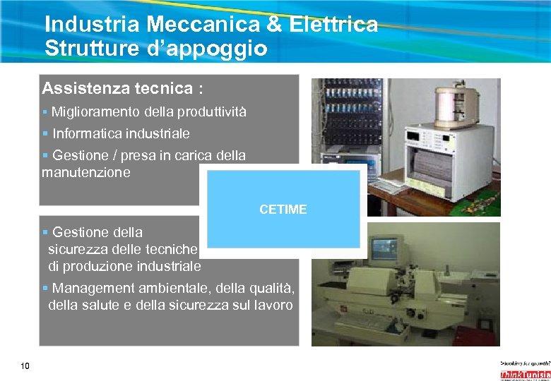 Industria Meccanica & Elettrica Strutture d'appoggio Assistenza tecnica : § Miglioramento della produttività §
