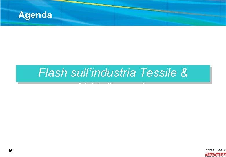 Agenda Flash sull'industria Tessile & Abbigliamento 16