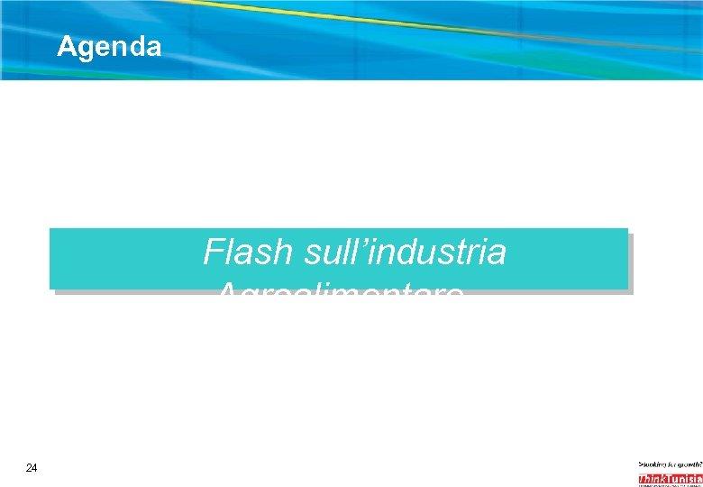 Agenda Flash sull'industria Agroalimentare 24