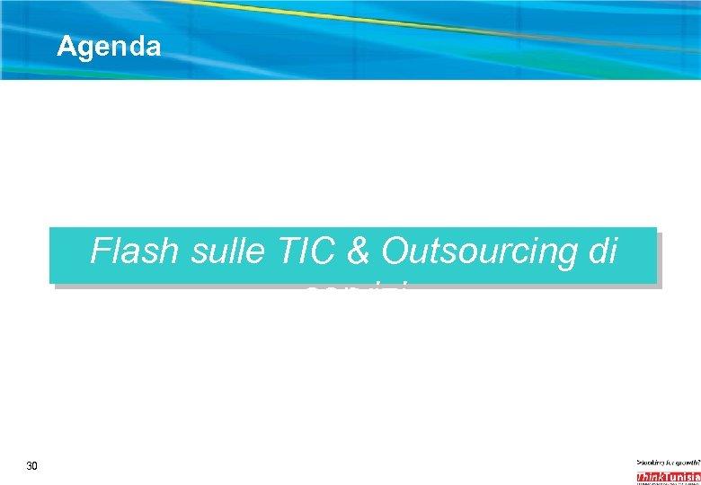 Agenda Flash sulle TIC & Outsourcing di servizi 30