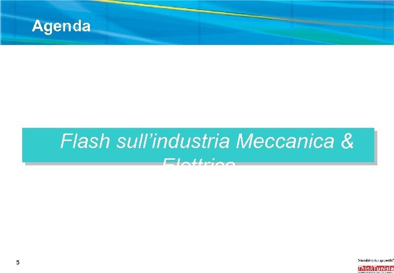 Agenda Flash sull'industria Meccanica & Elettrica 5