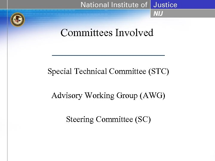 Committees Involved Special Technical Committee (STC) Advisory Working Group (AWG) Steering Committee (SC)