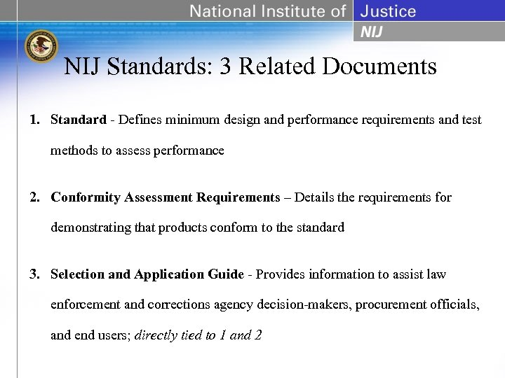 NIJ Standards: 3 Related Documents 1. Standard - Defines minimum design and performance requirements
