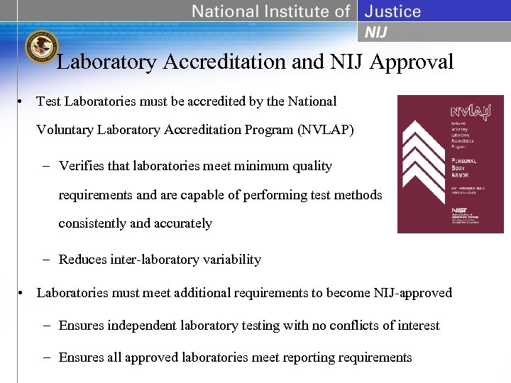 Laboratory Accreditation and NIJ Approval • Test Laboratories must be accredited by the National