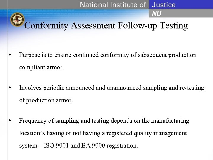 Conformity Assessment Follow-up Testing • Purpose is to ensure continued conformity of subsequent production
