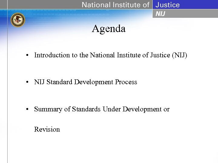 Agenda • Introduction to the National Institute of Justice (NIJ) • NIJ Standard Development