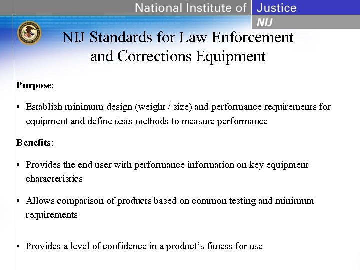 NIJ Standards for Law Enforcement and Corrections Equipment Purpose: • Establish minimum design (weight