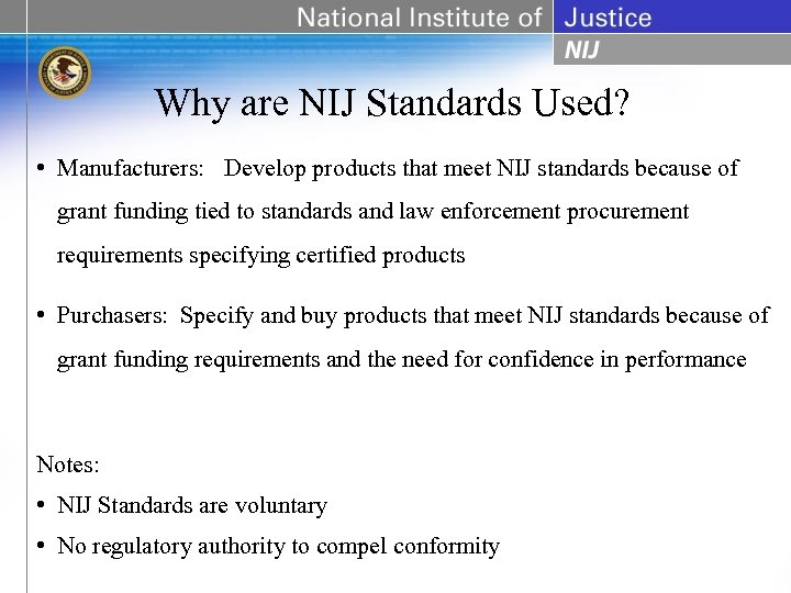 Why are NIJ Standards Used? • Manufacturers: Develop products that meet NIJ standards because