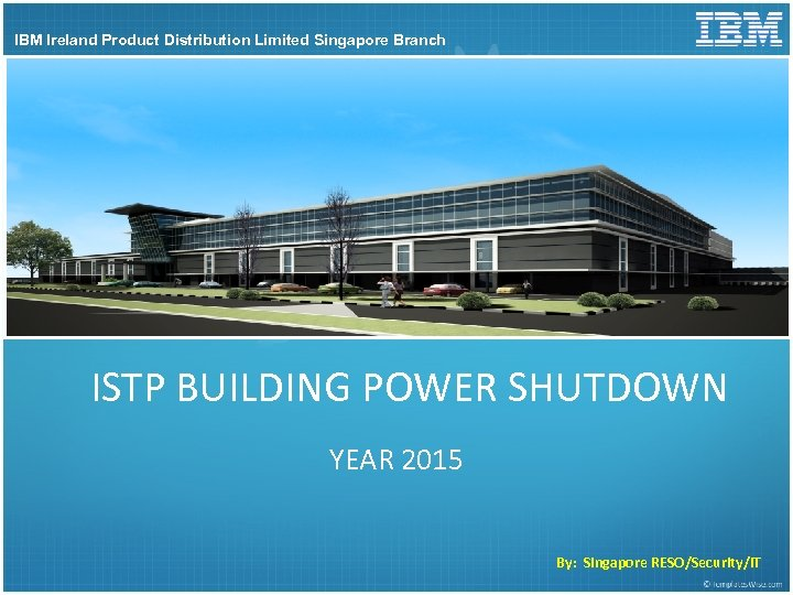IBM Ireland Product Distribution Limited Singapore Branch ISTP BUILDING POWER SHUTDOWN YEAR 2015 By: