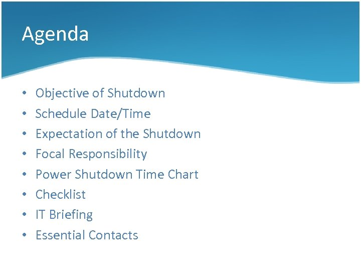 Agenda • • Objective of Shutdown Schedule Date/Time Expectation of the Shutdown Focal Responsibility
