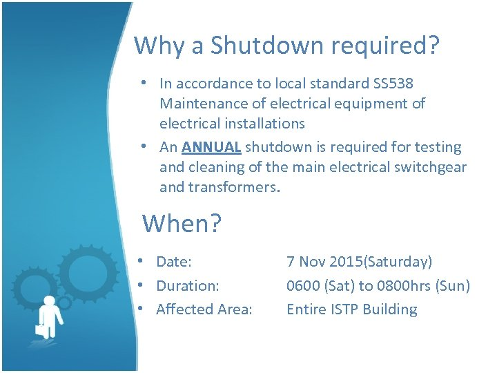 Why a Shutdown required? • In accordance to local standard SS 538 Maintenance of
