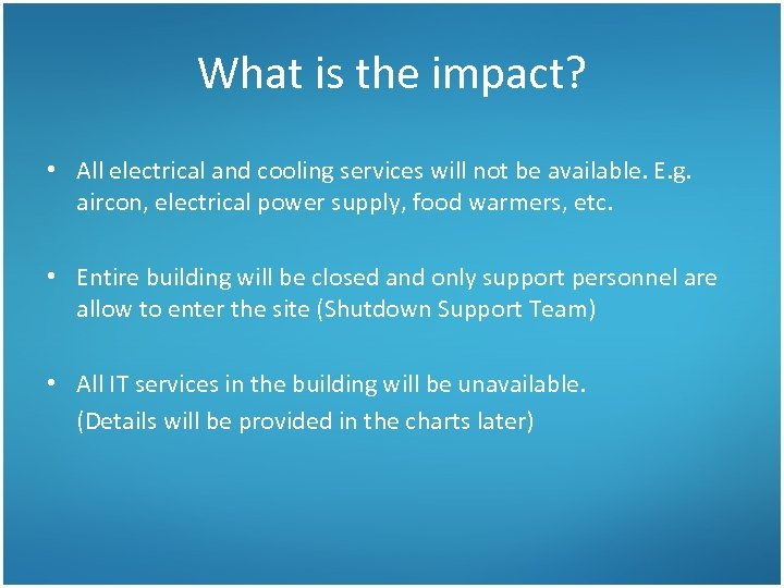 What is the impact? • All electrical and cooling services will not be available.