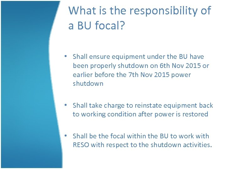 What is the responsibility of a BU focal? • Shall ensure equipment under the