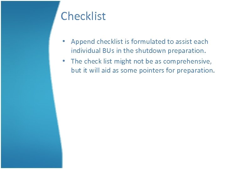 Checklist • Append checklist is formulated to assist each individual BUs in the shutdown