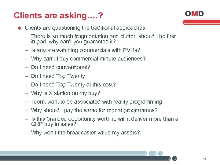 Clients are asking…. ? Clients are questioning the traditional approaches: - There is so