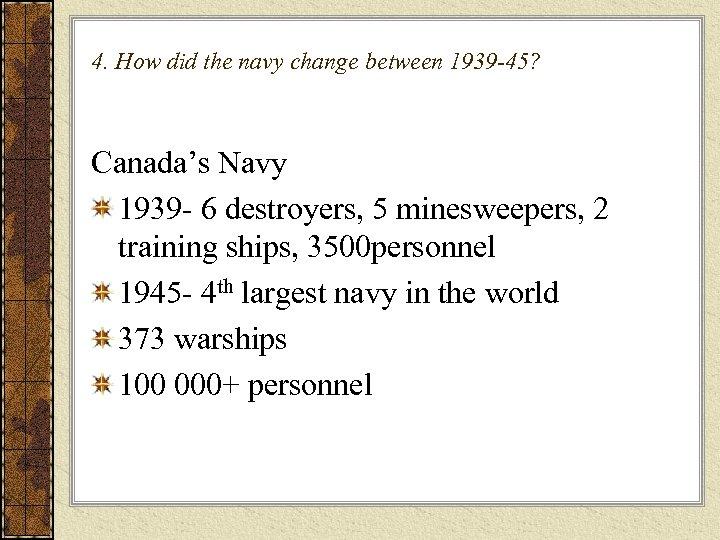 4. How did the navy change between 1939 -45? Canada's Navy 1939 - 6