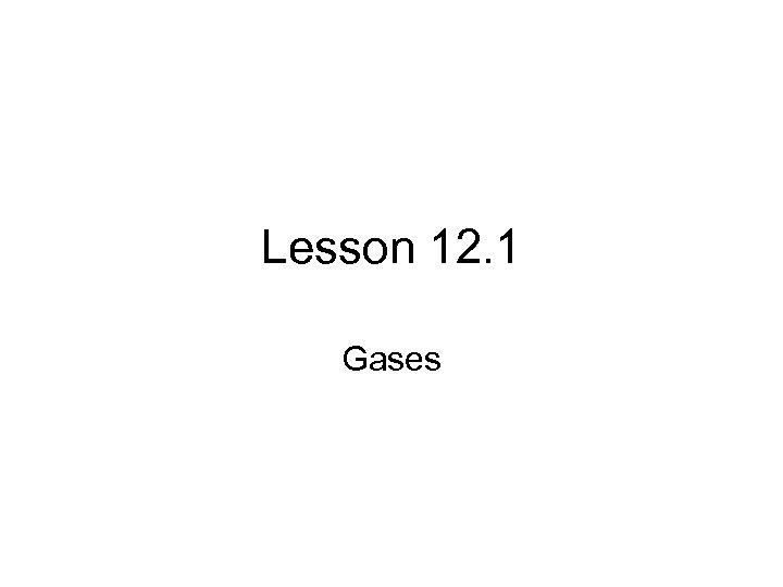 Lesson 12. 1 Gases