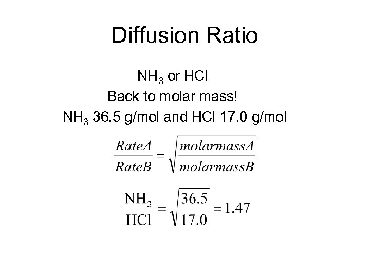 Diffusion Ratio NH 3 or HCl Back to molar mass! NH 3 36. 5