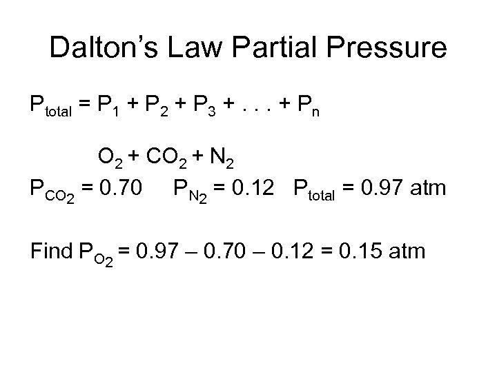 Dalton's Law Partial Pressure Ptotal = P 1 + P 2 + P 3