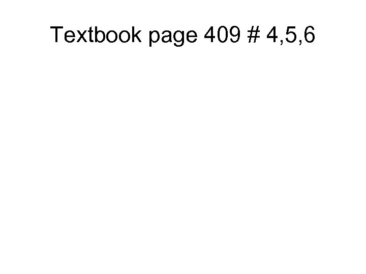 Textbook page 409 # 4, 5, 6