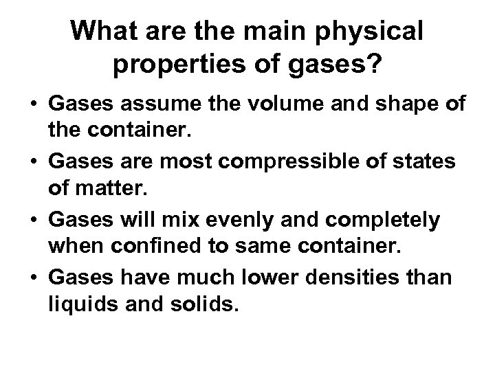 What are the main physical properties of gases? • Gases assume the volume and