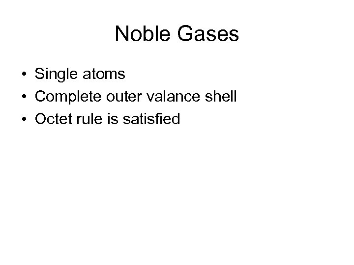 Noble Gases • Single atoms • Complete outer valance shell • Octet rule is