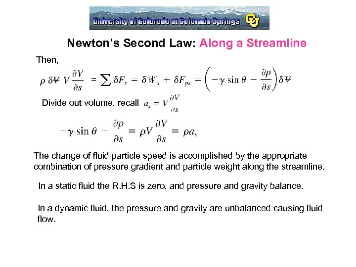 Newton's Second Law: Along a Streamline Then, = Divide out volume, recall The change