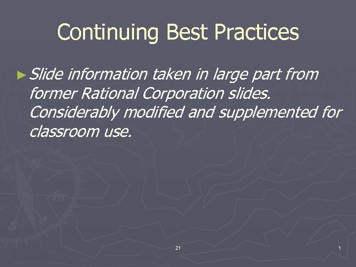 Continuing Best Practices ► Slide information taken in large part from former Rational Corporation