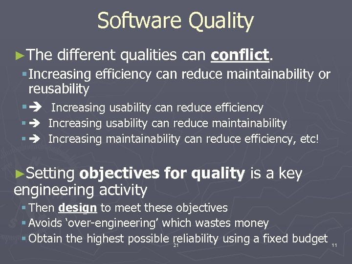 Software Quality ►The different qualities can conflict. § Increasing efficiency can reduce maintainability or
