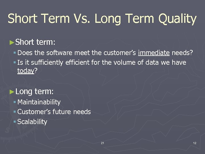 Short Term Vs. Long Term Quality ►Short term: § Does the software meet the