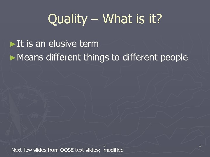 Quality – What is it? ► It is an elusive term ► Means different