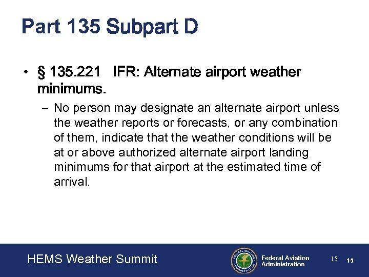 Part 135 Subpart D • § 135. 221 IFR: Alternate airport weather minimums. –