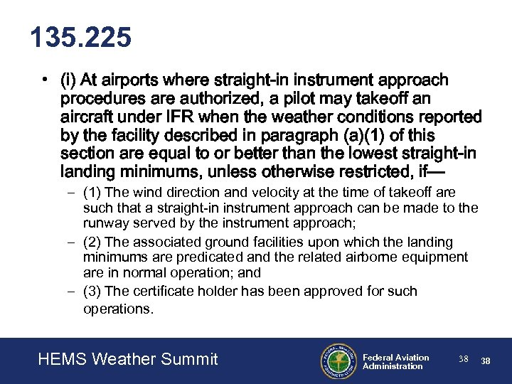 135. 225 • (i) At airports where straight-in instrument approach procedures are authorized, a