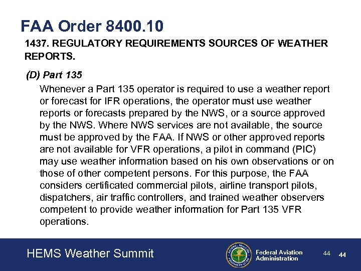 FAA Order 8400. 10 1437. REGULATORY REQUIREMENTS SOURCES OF WEATHER REPORTS. (D) Part 135