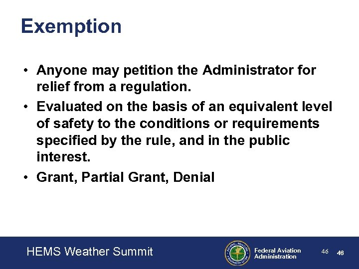 Exemption • Anyone may petition the Administrator for relief from a regulation. • Evaluated