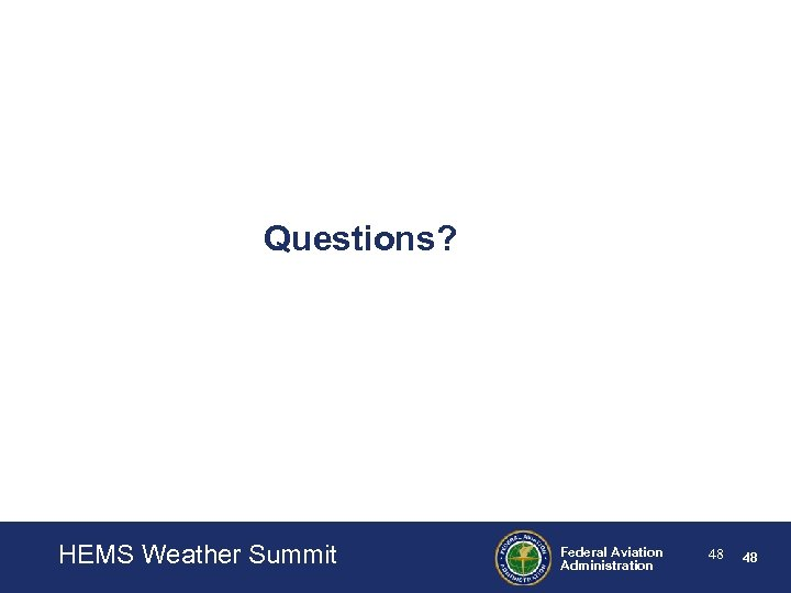 Questions? Helicopter Aerodynamics HEMS Weather Summit <Presentation Title – Change on Master Slide> <Date