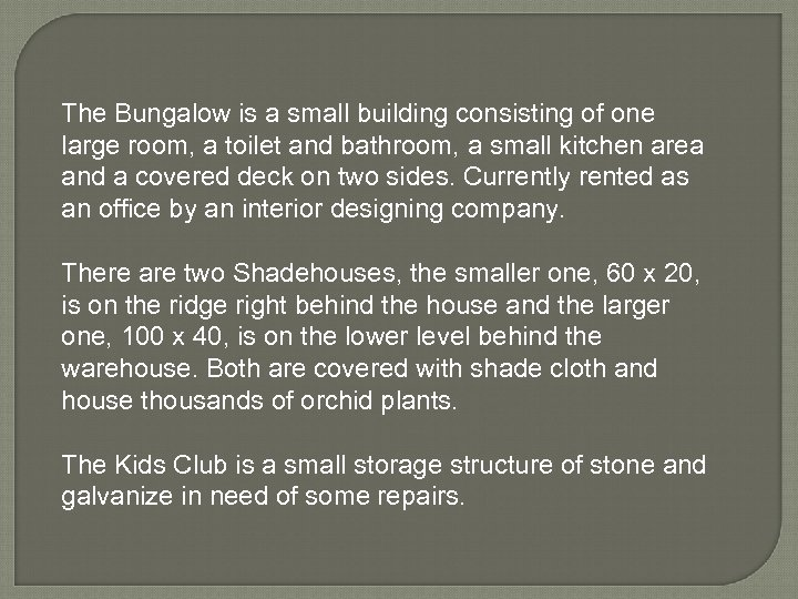 The Bungalow is a small building consisting of one large room, a toilet and