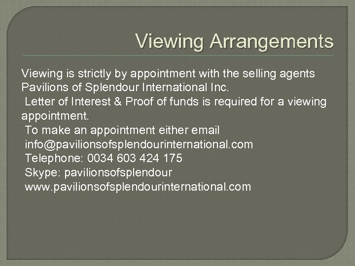Viewing Arrangements Viewing is strictly by appointment with the selling agents Pavilions of Splendour