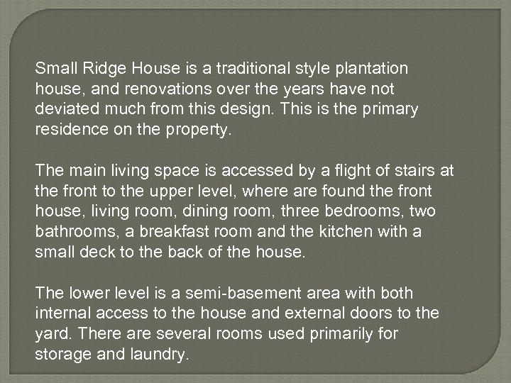 Small Ridge House is a traditional style plantation house, and renovations over the years